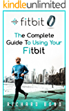 Fitbit: The Complete Guide To Using Fitbit For Weight Loss and Increased Performance (Fitbit, Weight loss, Exercise)