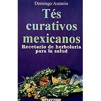 Tes Curativos Mexicanos/Healing Mexican Teas (Spanish Edition)