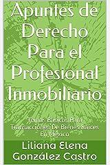Apuntes de Derecho Para el Profesional Inmobiliario: Temas Básicos Para Transacciones De  Bienes Raíces  En México (Spanish Edition) Kindle Edition