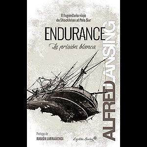 Endurance: La prisión blanca: El legendario viaje de Shackleton al Polo Sur (Ensayo) (Spanish Edition)