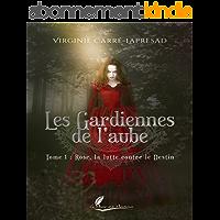 Rose, la lutte contre le destin: Saga fantasy (Les Gardiennes de l'Aube t. 1)