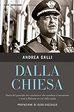 dalla Chiesa: Storia del generale dei carabinieri che sconfisse il terrorismo e morì a Palermo ucciso dalla mafia