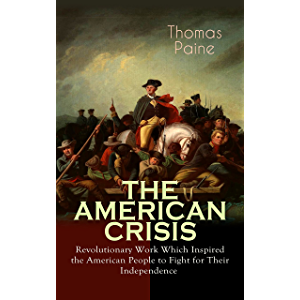 THE AMERICAN CRISIS – Revolutionary Work Which Inspired the American People to Fight for Their Independence: Including…