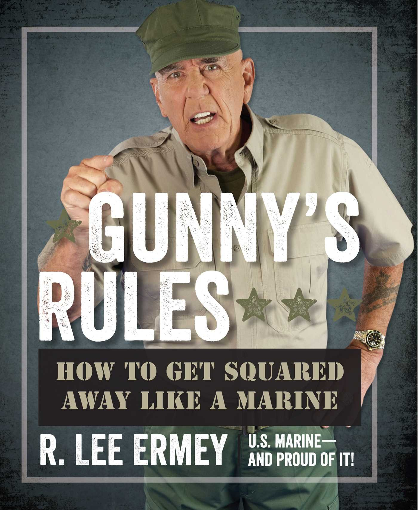 Gunny's Rules: How to Get Squared Away Like a Marine by Regnery Publishing