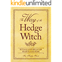The Way of the Hedge Witch: Rituals and Spells for Hearth and Home (English Edition)