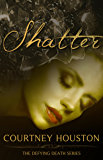 Shatter (Defying Death Series Book 2)
