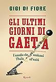 Gli ultimi giorni di Gaeta: L'assedio che condannò l'Italia all'unità