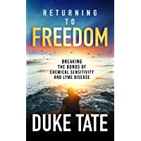 Returning to Freedom: Breaking the Bonds of Chemical Sensitivity and Lyme Disease (My Big Journey Book 1)
