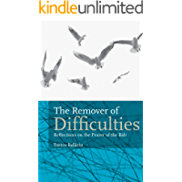 The Remover of Difficulties: Reflections on the Prayer