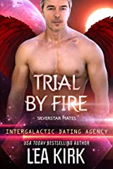 Trial by Fire: Silverstar Mates (Intergalactic Dating Agency) (SILVERSTAR MATES SERIES Book 3) Kindle Edition