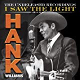 Hank Williams: I Saw the Light - The Unreleased