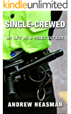 Single-Crewed: My Life as a Police Officer (The Memoir Series Book 2)