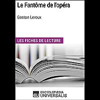 Le Fantôme de l'opéra de Gaston Leroux: Les Fiches de lecture d'Universalis (French Edition)