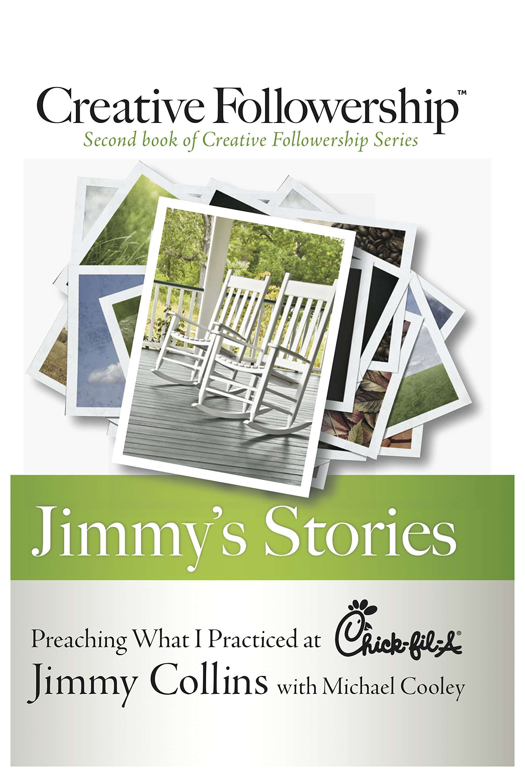jimmy s stories preaching what i practiced at chick fil a jimmy s stories preaching what i practiced at chick fil a creative followership jimmy collins michael cooley 9781929619665 com books