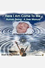 Here I Am Come to Me: Human Being: A User Manual Audible Audiobook