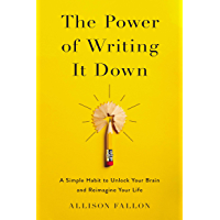 The Power of Writing It Down: A Simple Habit to Unlock Your Brain and Reimagine Your Life (English Edition)