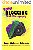 Better Blogging with Photography: How to Maximize Your Blog Using Your Own Images