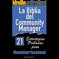La Biblia del Community Manager: Estrategias de Marketing en Facebook para Empresas y Marketing en Redes Sociales.: 21 Estrategias de Marketing en Facebook para el Éxito Empresarial de tu Negocio