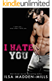I Hate You: an enemies-to-lovers standalone