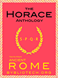 The Horace Anthology: The Odes, The Epodes, The Satires, The Epistles, The Art of Poetry (Illustrated) (Texts From Ancient Rome Book 8)