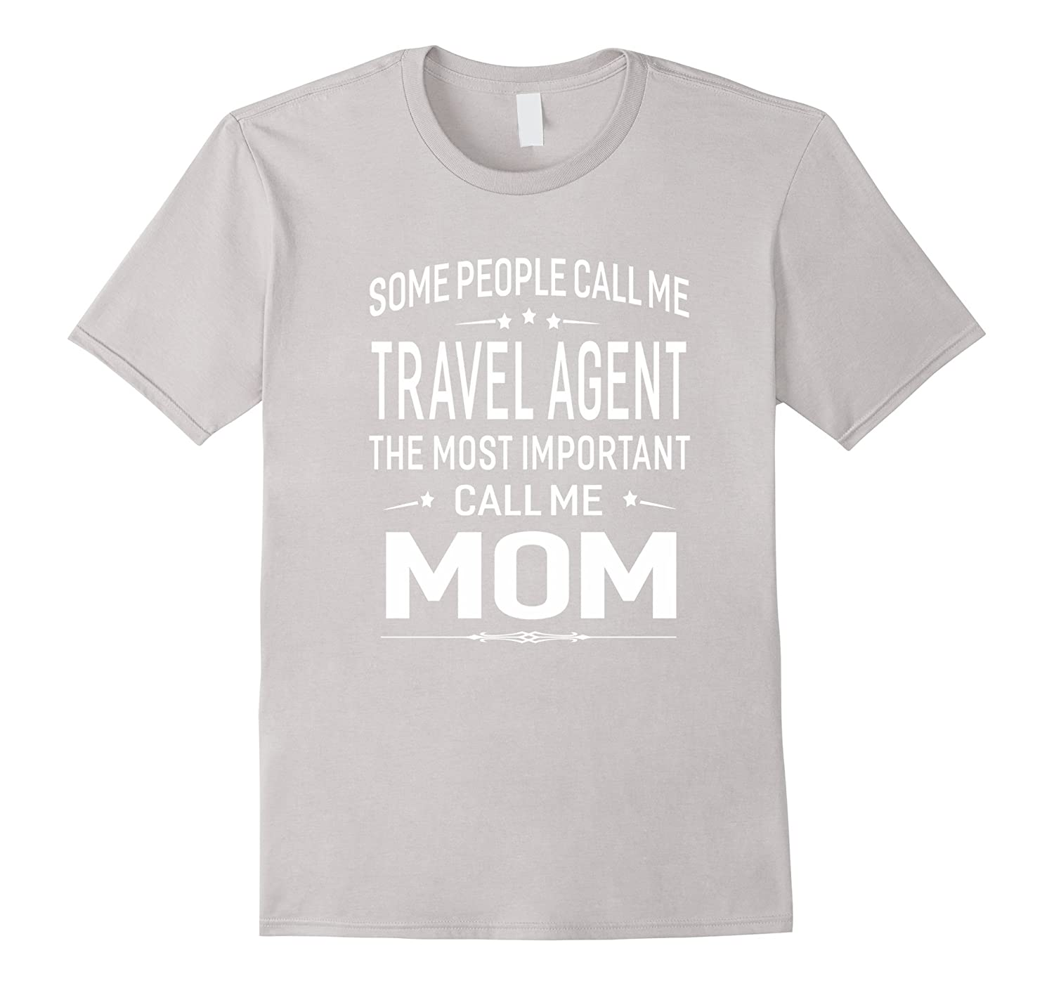 Some Call Me Travel Agent The Important Call Me Mom T-shirt-TD
