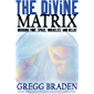 The Divine Matrix: Bridging Time, Space, Miracles and Belief (English Edition)