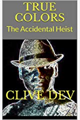 TRUE COLORS: The Accidental  Heist Kindle Edition