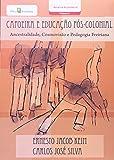 Capoeira e Educação Pós-Colonial. Ancestralidade, Cosmovisão e Pedagogia Freiriana