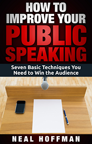 How To Improve Your Public Speaking: Seven Basic Techniques You Need to Win Audience