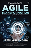 Essentials of Agile Transformation : Practical Insights on Agile for the New Age Organization