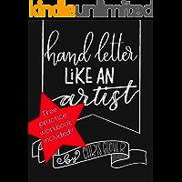 Hand Letter Like An Artist (Hand Lettering Book 1)