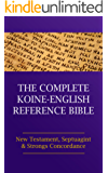 The Complete Koine-English Reference Bible: New Testament, Septuagint and Strong's Concordance (English Edition)
