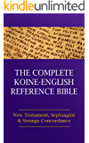 The Complete Koine-English Reference Bible: New Testament, Septuagint and Strong's Concordance