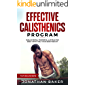 Effective Calisthenics Program For Beginners: Build Strong, Powerful & Attractive Body Using Only Your Bodyweight