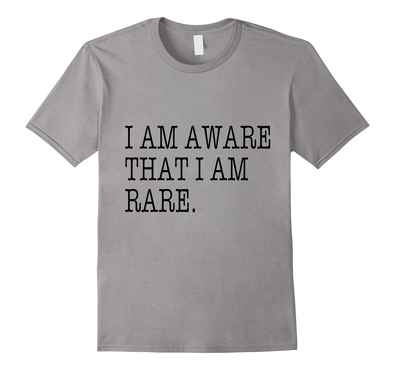 Cool I Am Aware That I AM Rare T-shirt-Vaci