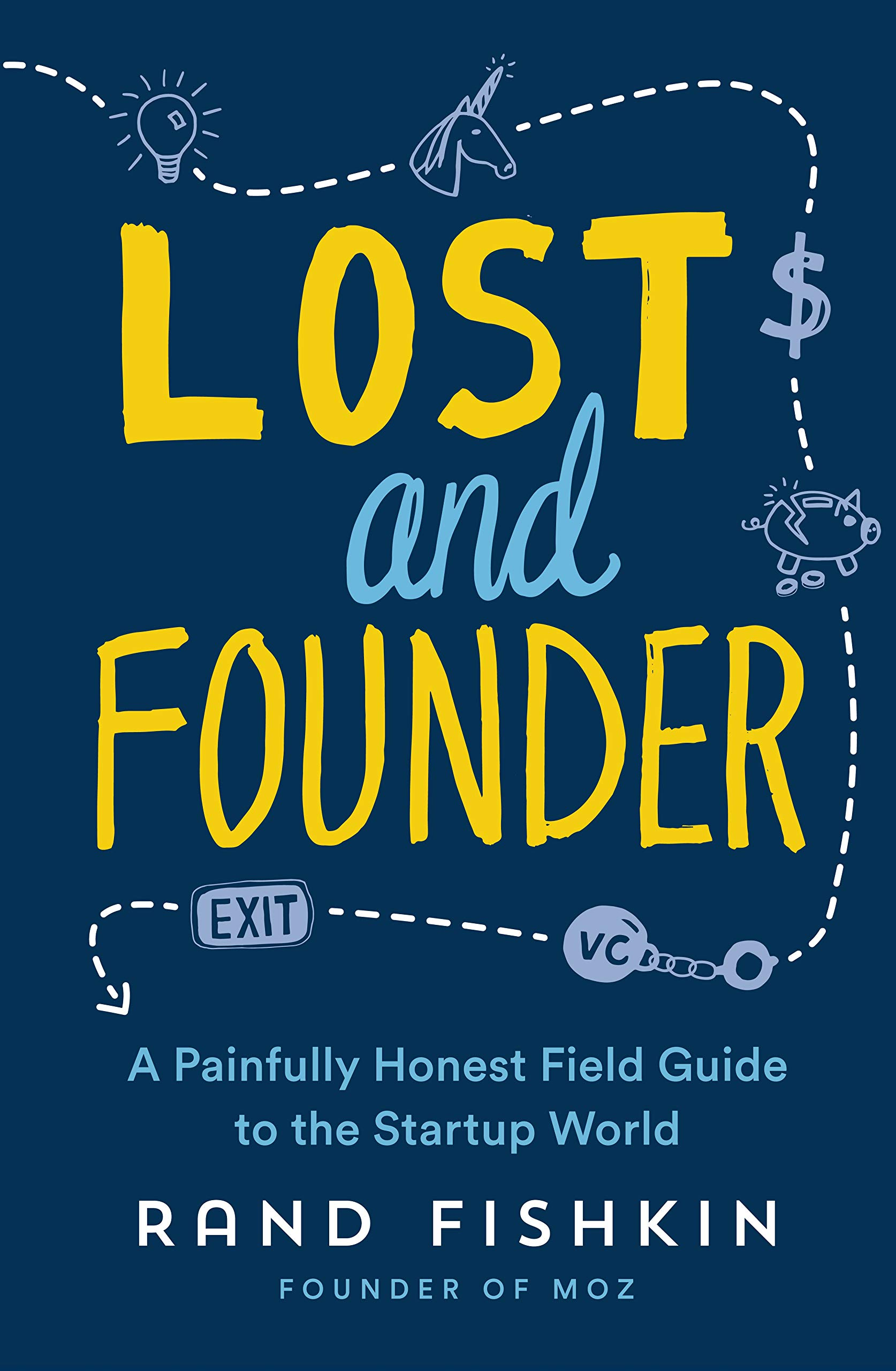 Lost And Founder  A Painfully Honest Field Guide To The Startup World  English Edition