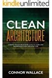 Clean Architecture: Comprehensive Beginners Guide to Learn and Understand Clean Architecture