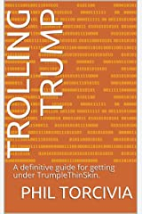 Trolling Trump: A definitive guide for getting under TrumpleThinSkin. Kindle Edition