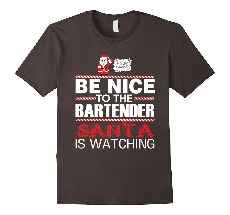 Bartender - Be nice to him santa is watching t shirt-Art