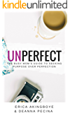 UnPerfect: A Busy Mom's Guide to Seeking Purpose over Perfection