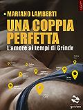 Una coppia perfetta. L'amore ai tempi di Grindr (Pesci rossi - goWare) (Italian Edition)