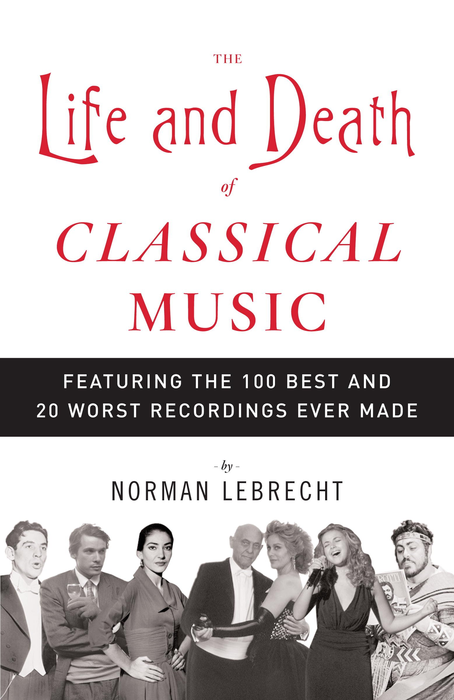 The Life and Death of Classical Music: Featuring the 100 Best and 20 Worst Recordings Ever Made (English Edition)