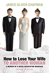 How to Lose Your Wife to Another Woman: A Memoir of a Mixed-Orientation Marriage Kindle Edition