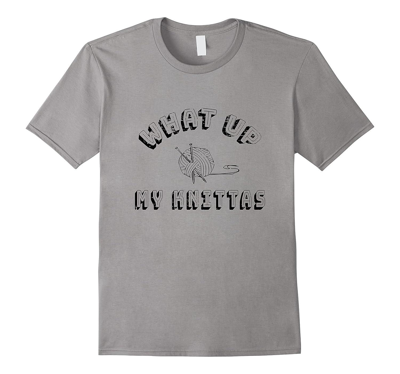 What Up My Knittas Funny Knitter Knitting Tee Shirt-T-Shirt