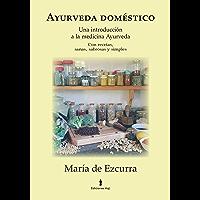 Ayurveda Doméstico: Una introducción a la medicina Ayurveda. Con recetas sanas, sabrosas y simples (Spanish Edition)
