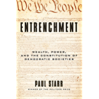 Entrenchment: Wealth, Power, and the Constitution of Democratic Societies (English Edition)