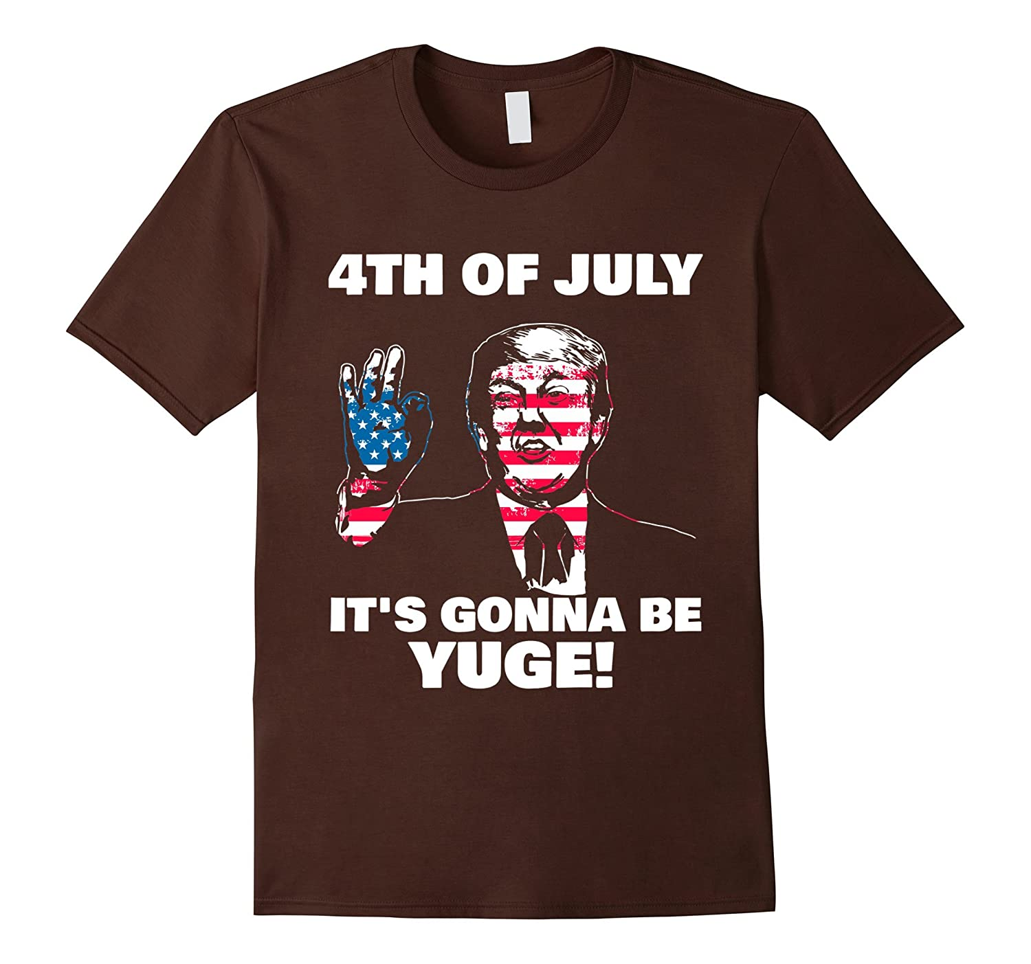 4th Of July - Its Gonna Be Yuge Donald Trump Funny Shirt-PL