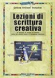Lezioni di scrittura creativa. Un manuale di tecnica ed esercizi della più grande scuola di formazione americana