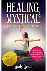 Healing & Mystical States Are Just a Breath Away: Personal Experiences with Holotropic Breathwork Kindle Edition