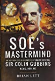 SOE's Mastermind: An Authorised Biography of Major General Sir Colin Gubbins Kcmg, DSO, MC